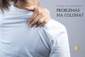 CONSIGO ME APOSENTAR POR PROBLEMAS NA COLUNA?